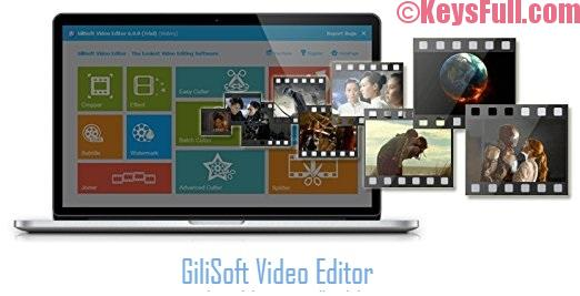 GiliSoft Video Editor 8.0.0 Full Crack + Key is Here